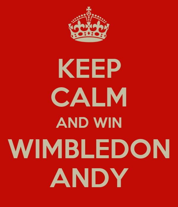 KEEP CALM AND WIN WIMBLEDON ANDY