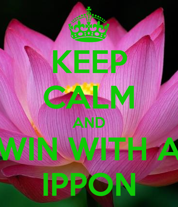 KEEP CALM AND WIN WITH A IPPON
