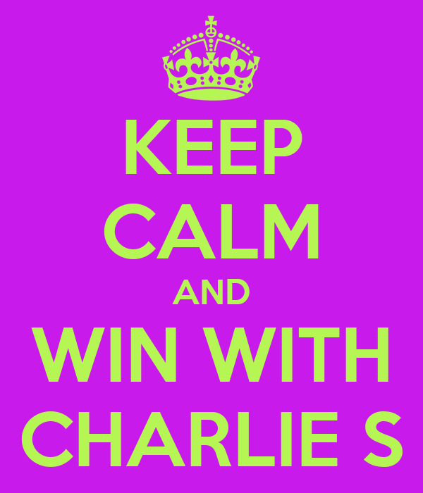 KEEP CALM AND WIN WITH CHARLIE S