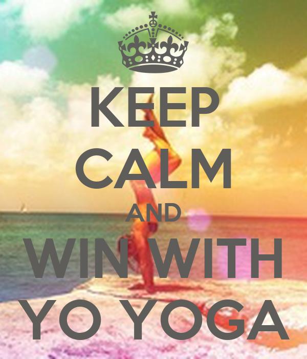 KEEP CALM AND WIN WITH YO YOGA
