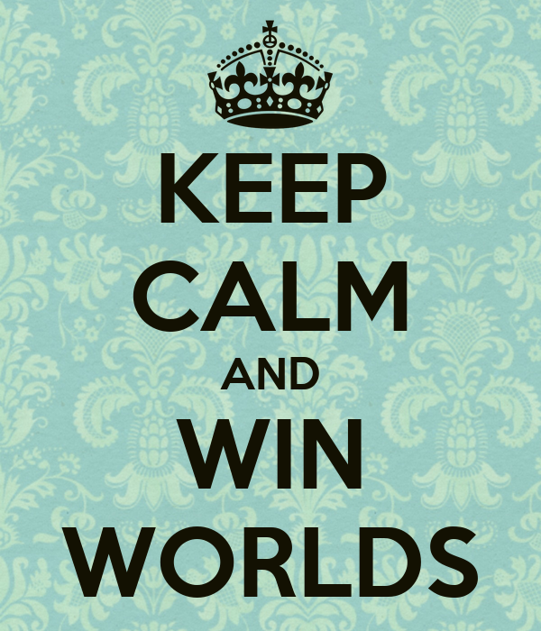 KEEP CALM AND WIN WORLDS