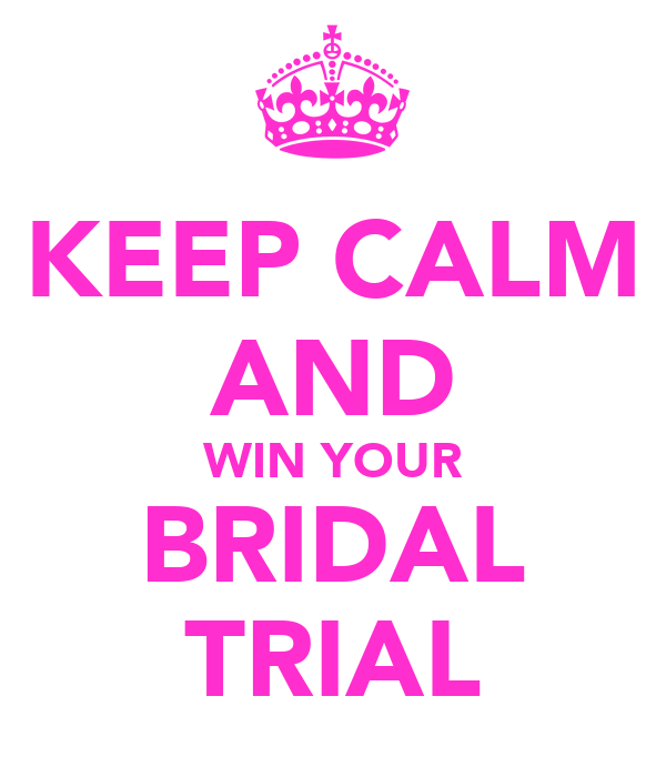 KEEP CALM AND WIN YOUR BRIDAL TRIAL