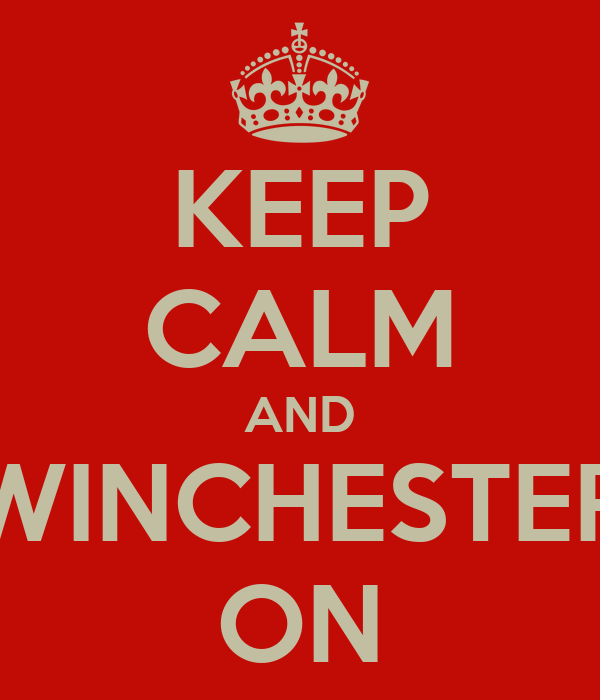 KEEP CALM AND WINCHESTER ON