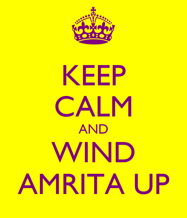 KEEP CALM AND WIND AMRITA UP