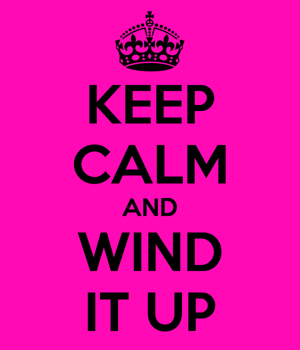 KEEP CALM AND WIND IT UP