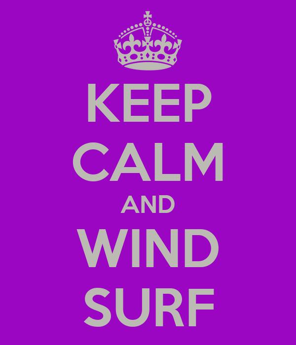 KEEP CALM AND WIND SURF