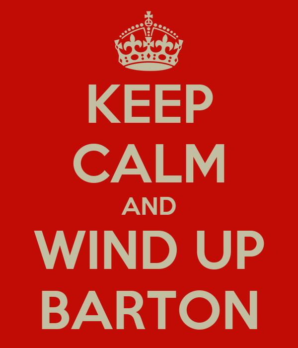 KEEP CALM AND WIND UP BARTON