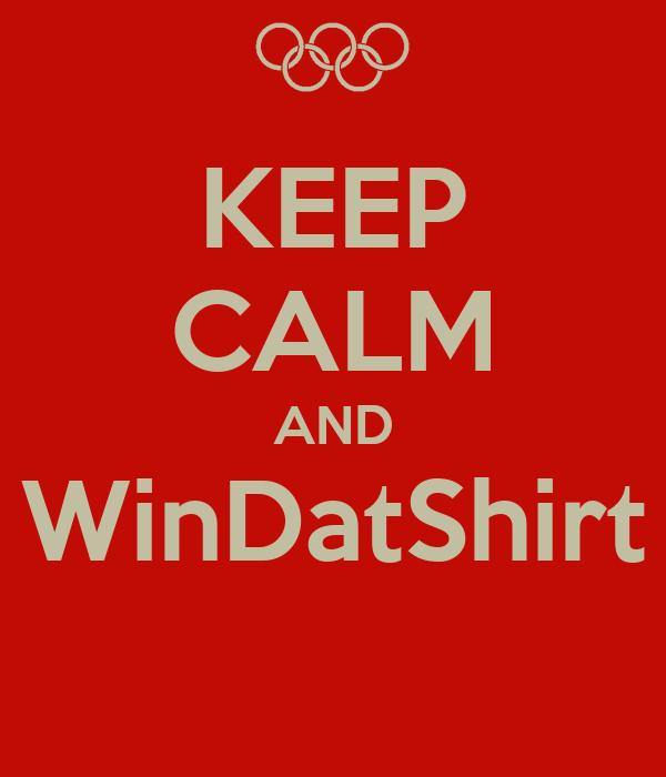 KEEP CALM AND WinDatShirt