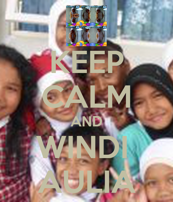 KEEP CALM AND WINDI  AULIA