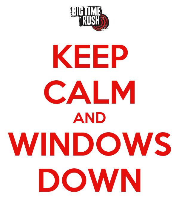 KEEP CALM AND WINDOWS DOWN
