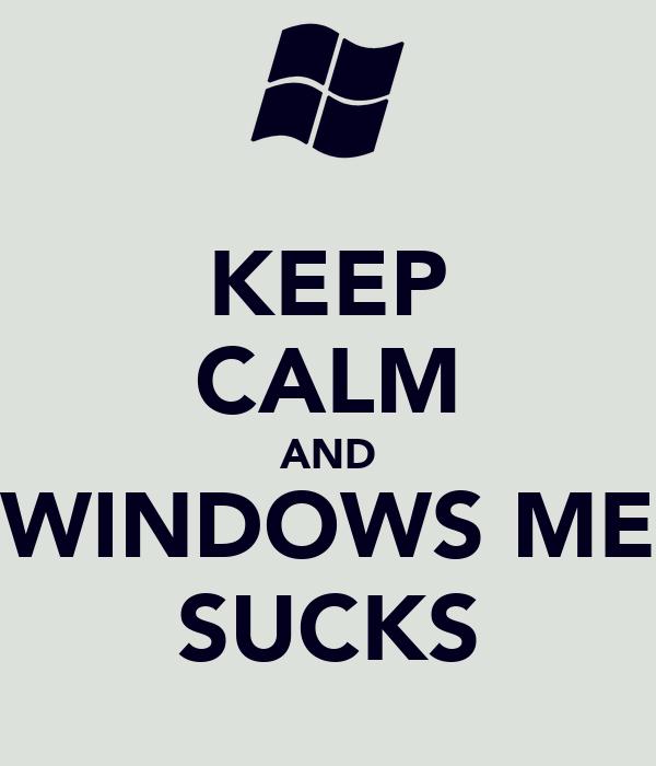 KEEP CALM AND WINDOWS ME SUCKS