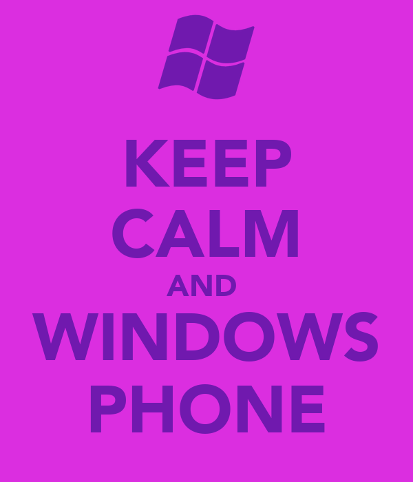 KEEP CALM AND  WINDOWS PHONE