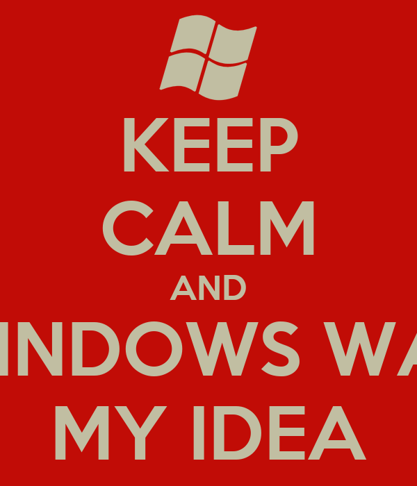 KEEP CALM AND WINDOWS WAS MY IDEA