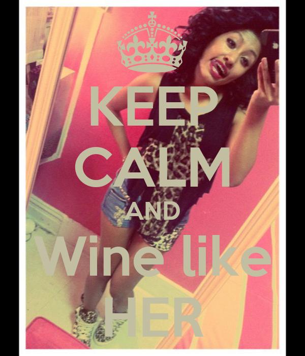 KEEP CALM AND Wine like HER