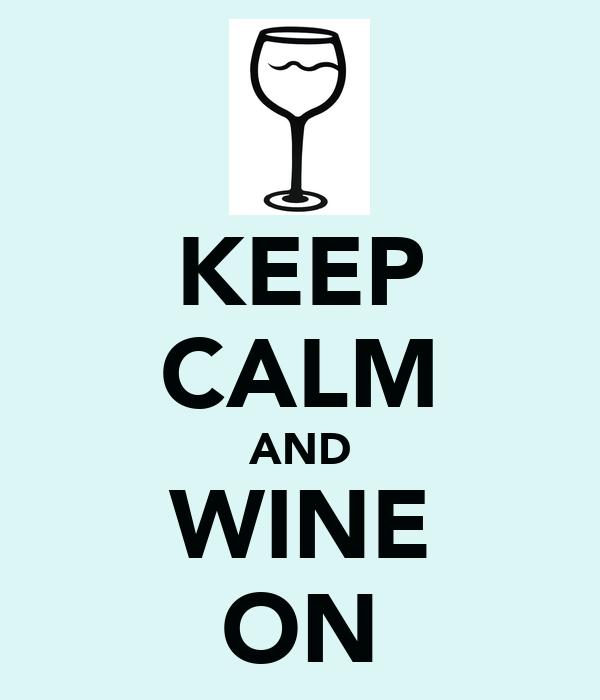 KEEP CALM AND WINE ON
