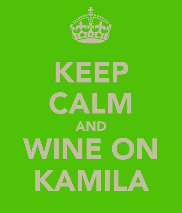KEEP CALM AND WINE ON KAMILA