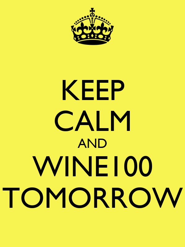 KEEP CALM AND WINE100 TOMORROW