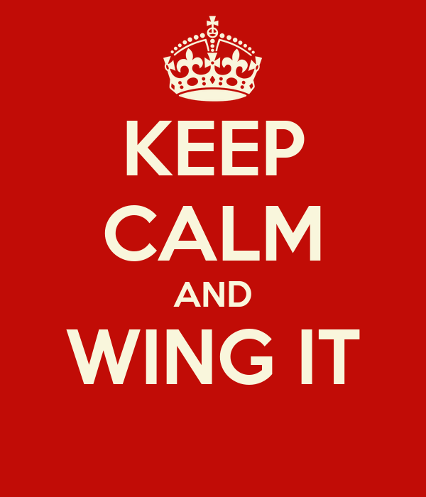KEEP CALM AND WING IT