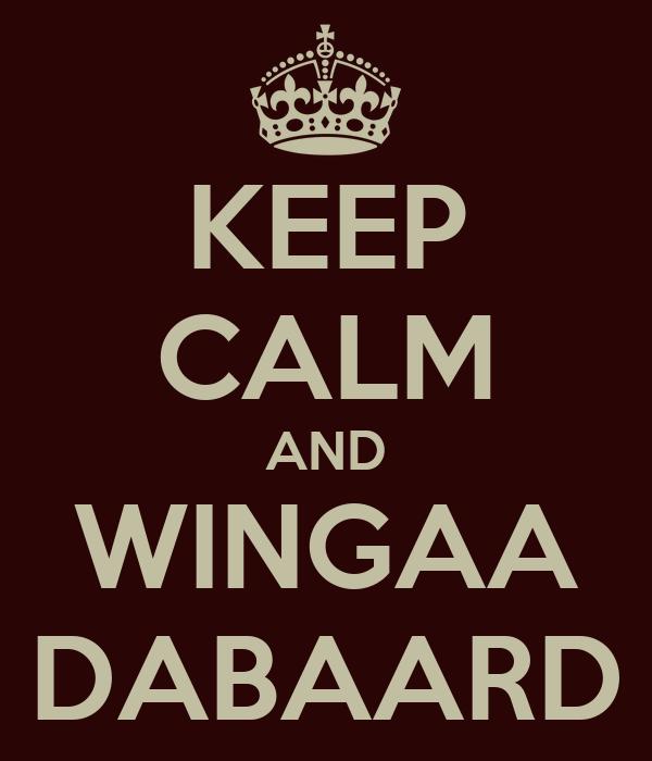 KEEP CALM AND WINGAA DABAARD