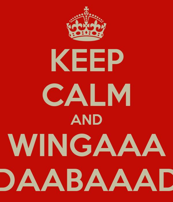 KEEP CALM AND WINGAAA DAABAAAD