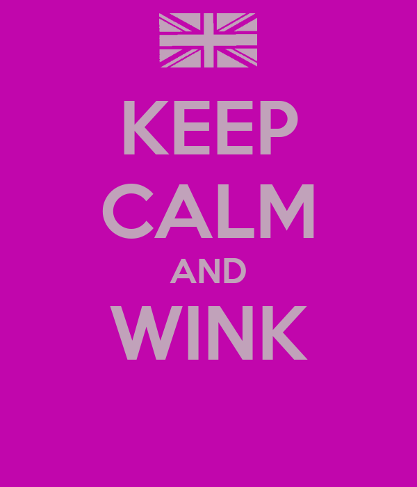 KEEP CALM AND WINK