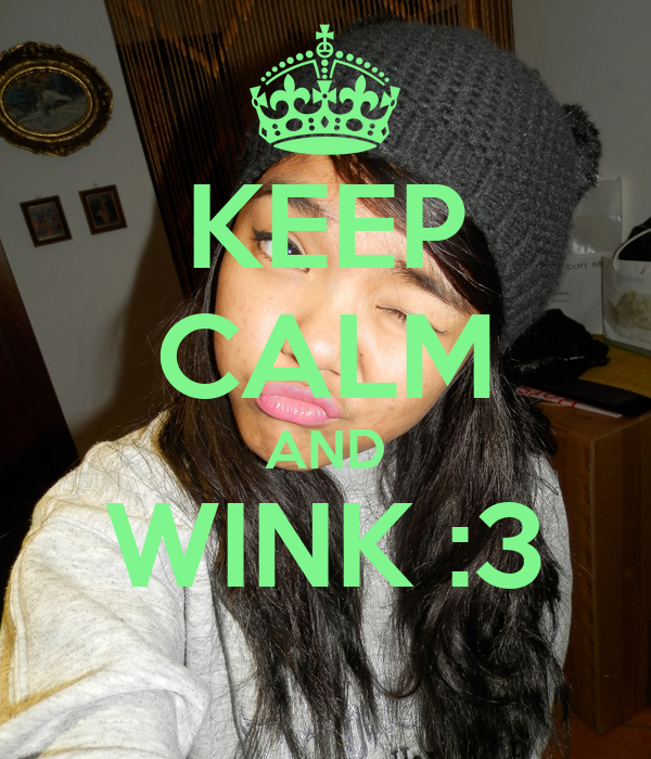 KEEP CALM AND WINK :3