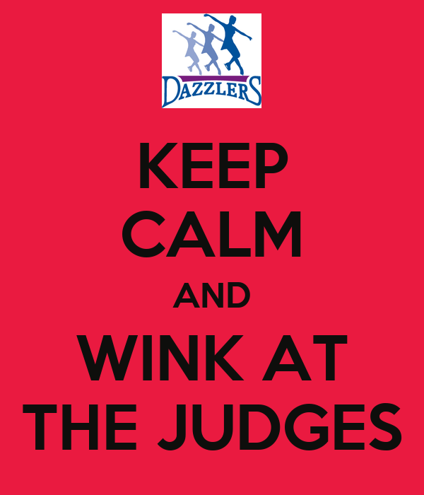 KEEP CALM AND WINK AT THE JUDGES