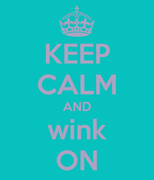 KEEP CALM AND wink ON