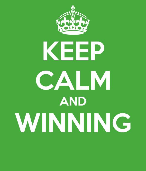 KEEP CALM AND WINNING
