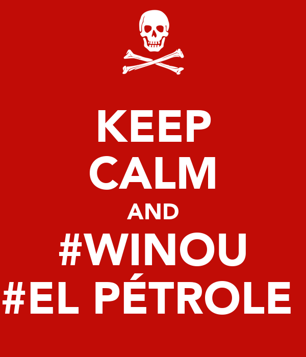 KEEP CALM AND #WINOU #EL PÉTROLE