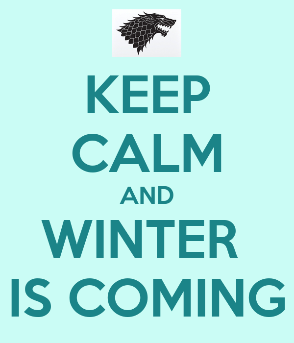 KEEP CALM AND WINTER  IS COMING