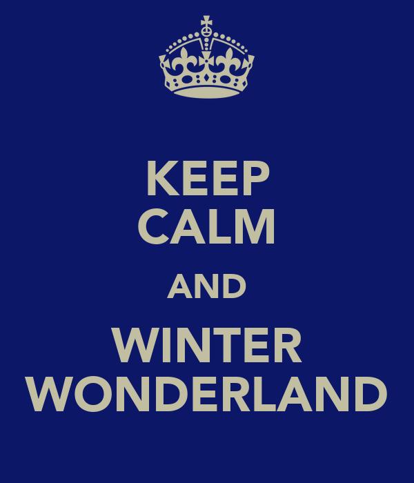 KEEP CALM AND WINTER WONDERLAND