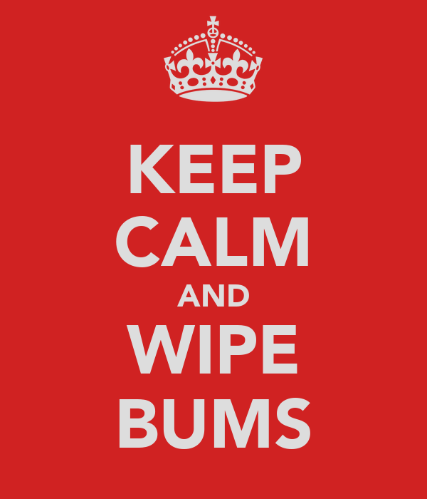 KEEP CALM AND WIPE BUMS