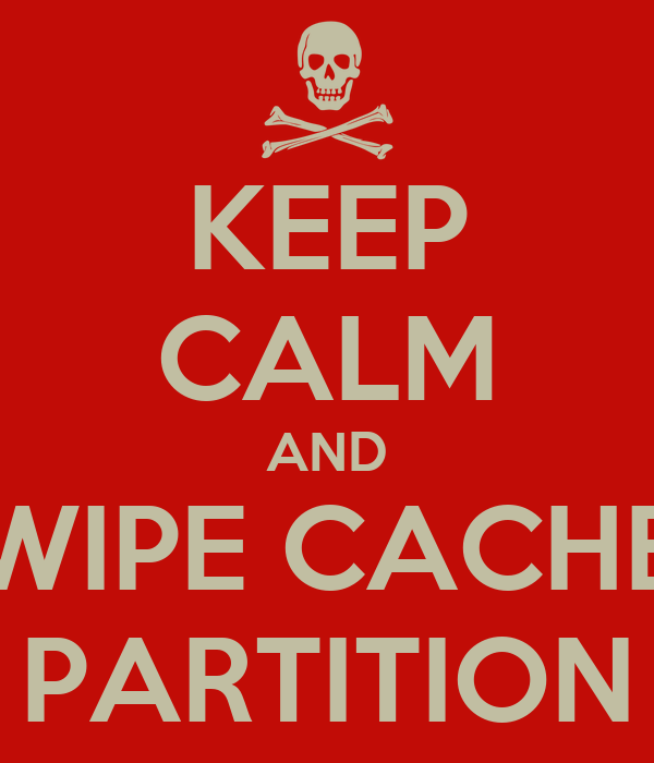 KEEP CALM AND WIPE CACHE PARTITION