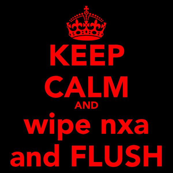 KEEP CALM AND wipe nxa and FLUSH