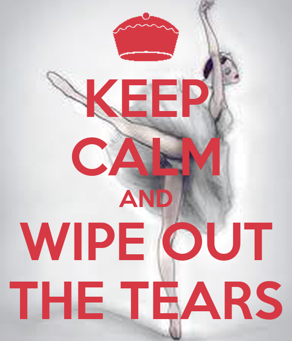 KEEP CALM AND WIPE OUT THE TEARS