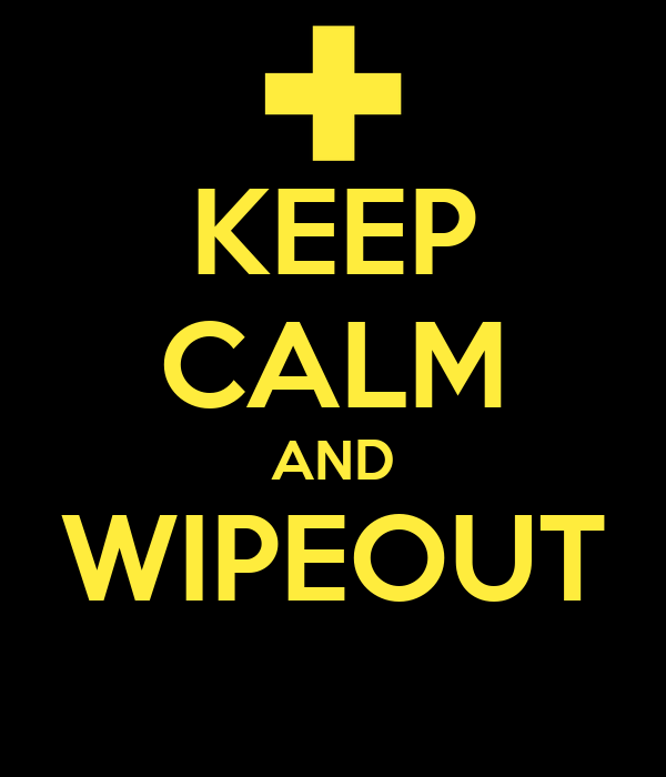 KEEP CALM AND WIPEOUT