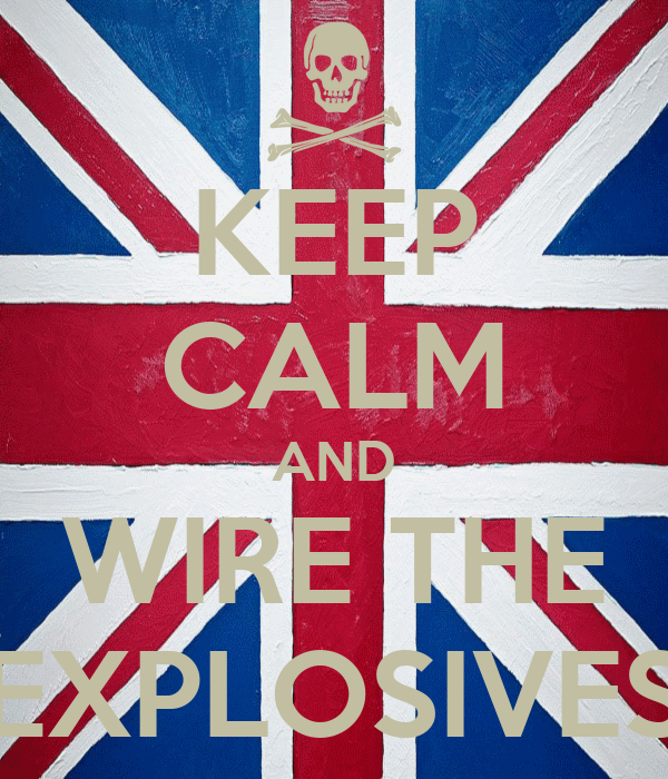 KEEP CALM AND WIRE THE EXPLOSIVES