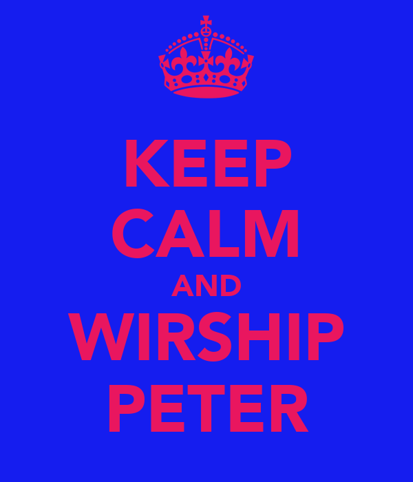 KEEP CALM AND WIRSHIP PETER