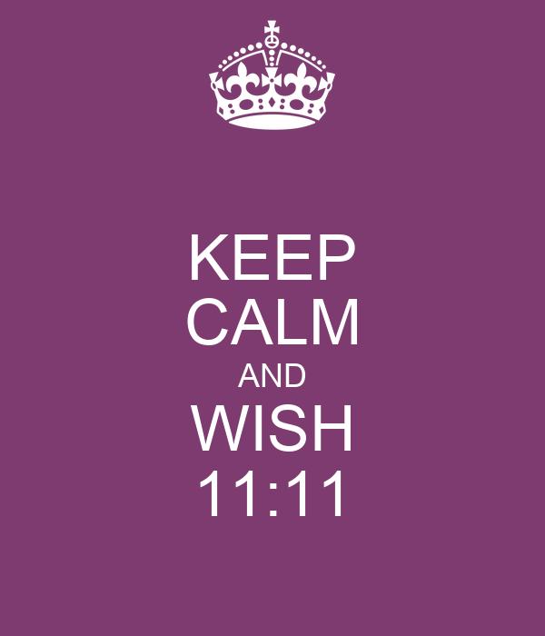 KEEP CALM AND WISH 11:11
