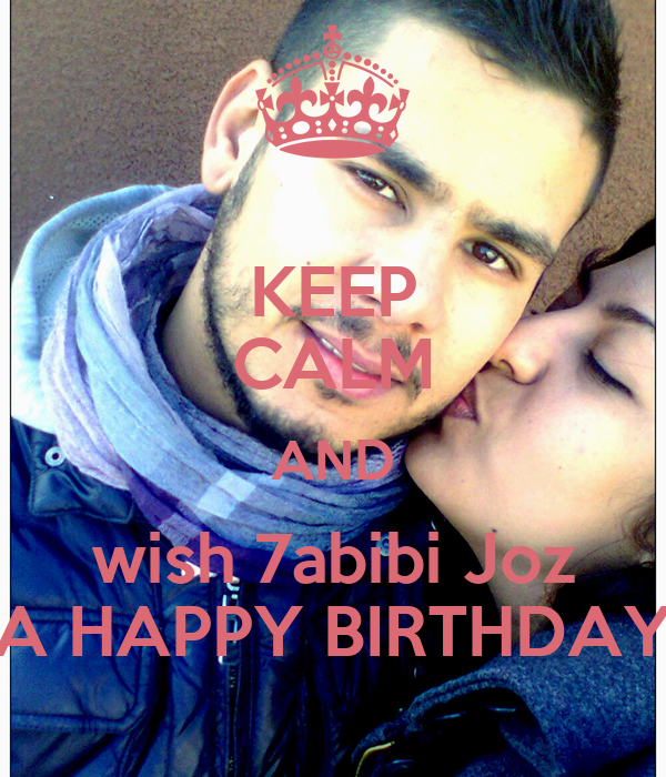 KEEP CALM AND wish 7abibi Joz A HAPPY BIRTHDAY