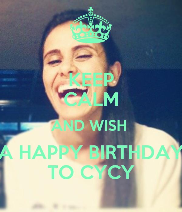 KEEP CALM AND WISH  A HAPPY BIRTHDAY TO CYCY