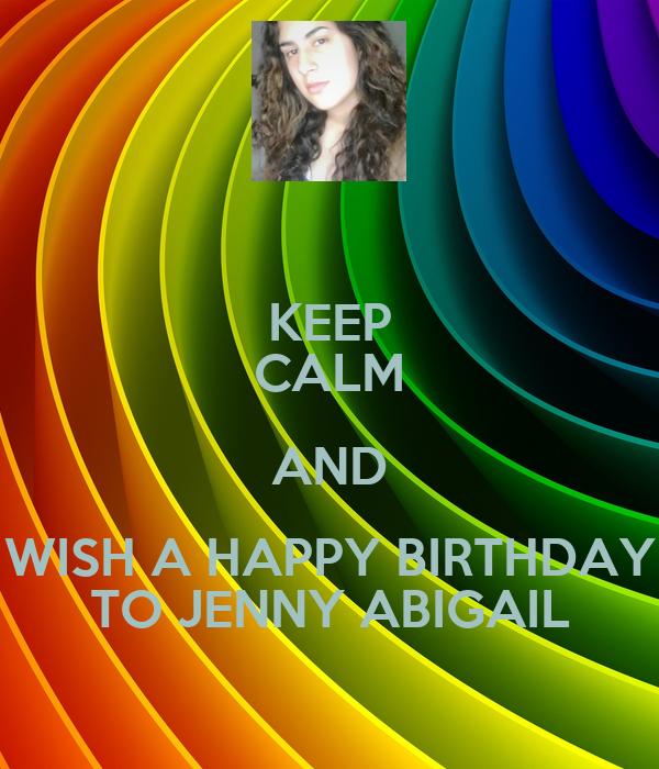 KEEP CALM AND WISH A HAPPY BIRTHDAY TO JENNY ABIGAIL