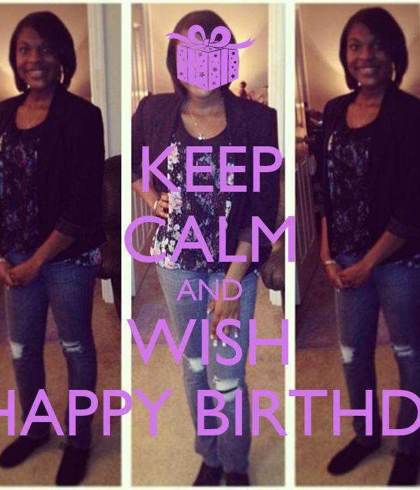 KEEP CALM AND WISH  A HAPPY BIRTHDAY