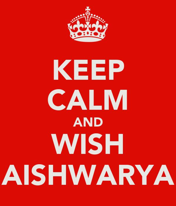 KEEP CALM AND WISH AISHWARYA