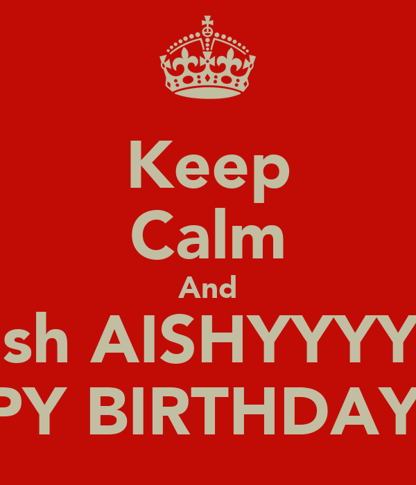 Keep Calm And Wish AISHYYYY.... HAPPY BIRTHDAY :*<3