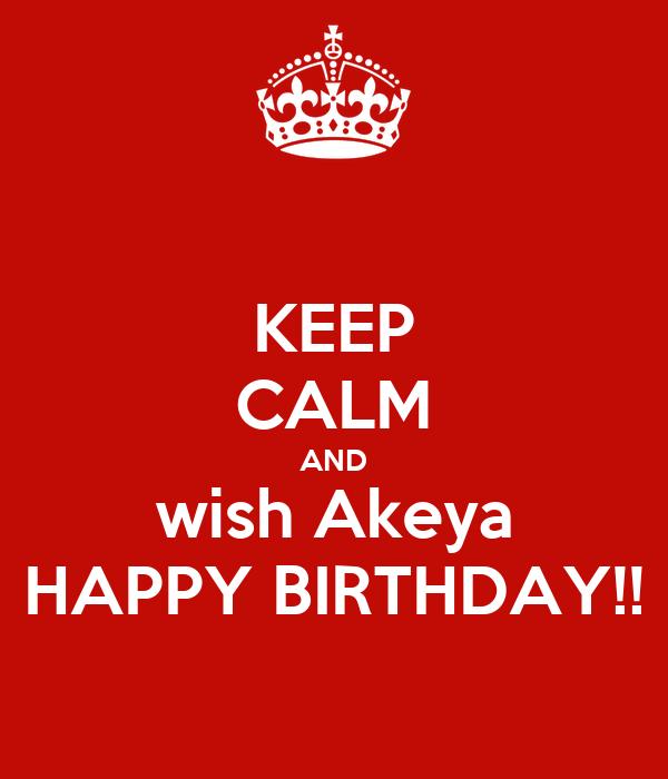 KEEP CALM AND wish Akeya HAPPY BIRTHDAY!!