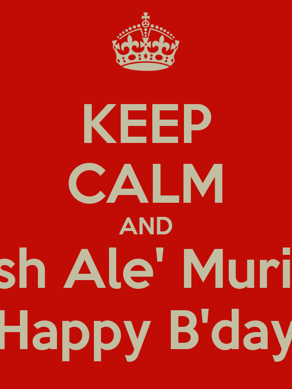 KEEP CALM AND wish Ale' Murillo Happy B'day