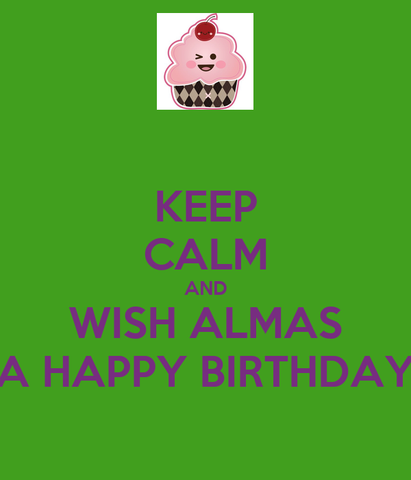 KEEP CALM AND WISH ALMAS A HAPPY BIRTHDAY