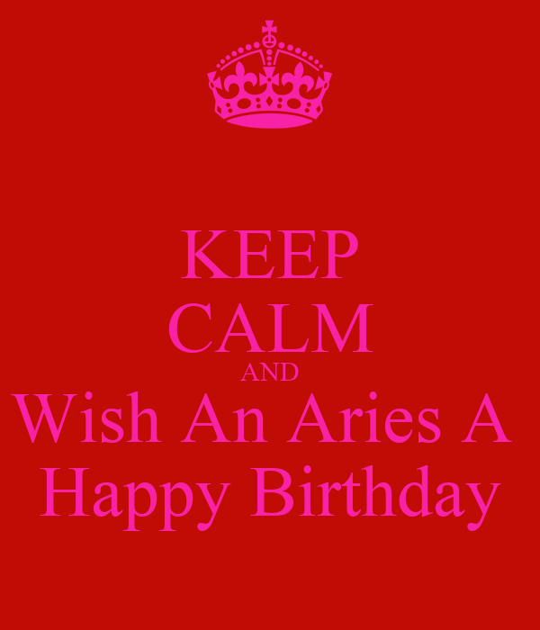 KEEP CALM AND Wish An Aries A  Happy Birthday